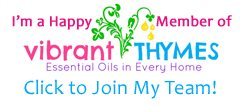 Proud member of the Vibrant Thymes Team - Putting Essential Oils In Every Home!